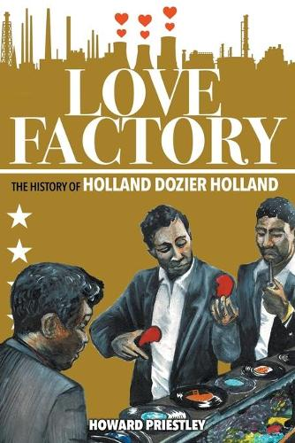 Love Factory: The History of Holland Dozier Holland (Paperback)