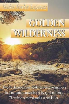 Golden Wilderness: Two backwoodsmen look for fortune and love in a mountain town beset by gold miners, Cherokee removal and a serial killer. (Paperback)
