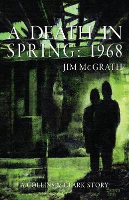 A Death in Spring: 1968 - Collins & Clark 3 (Paperback)