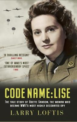 Code Name: Lise: The True Story of Odette Sansom, WW2's Most Highly Decorated Spy (Hardback)