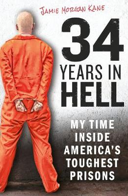 34 Years in Hell: My Time Inside America's Toughest Prisons (Paperback)