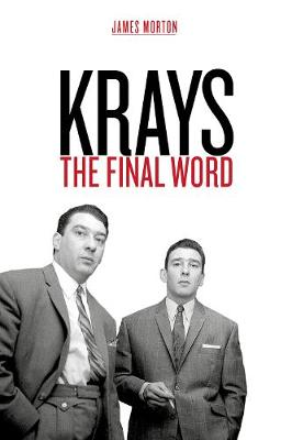 Krays: The Final Word - the definitive account of the Krays' life and crimes (Hardback)