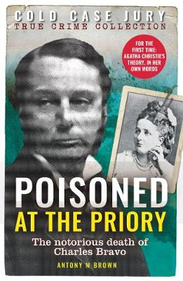 Poisoned at the Priory: The death of Charles Bravo, featuring Agatha Christie's theory - Cold Case Jury (Paperback)