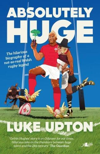 Absolutely Huge - The Hilarious Biography of a Not-So-Real Welsh Rugby Legend (Paperback)