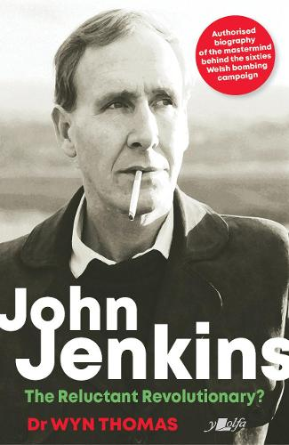 John Jenkins: The Reluctant Revolutionary?: Official biography of the mastermind behind MAC's Welsh bombing campaign (Hardback)