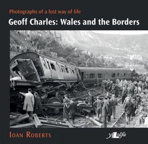 Geoff Charles - Wales and the Borders - Photographs of a Lost Way of Life, 1940s-1970s (Paperback)