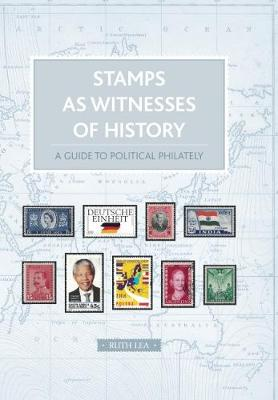 Stamps as Witnesses of History: A Guide to Political Philately (Hardback)