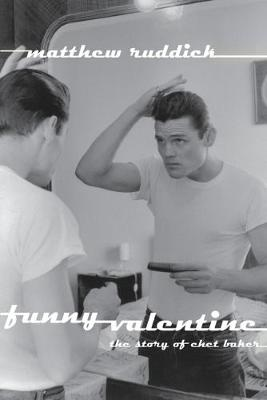Funny Valentine: The Story of Chet Baker (Paperback)