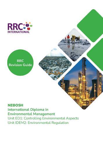 NEBOSH International Diploma in Environmental Management: Unit ED1 Controlling Environmental Aspects & Unit IDEM2 Environmental Regulation - Revision Guide (Paperback)