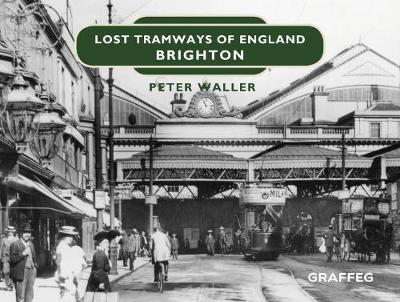 Lost Tramways of England: Brighton - Lost Tramways of England 5 (Hardback)