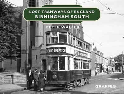Lost Tramways of England: Birmingham South - Lost Tramways of England 7 (Hardback)