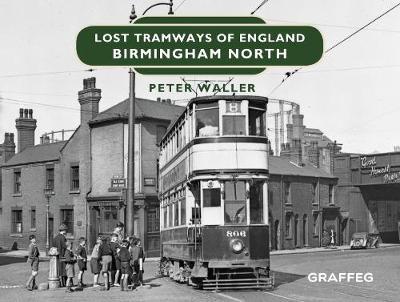 Lost Tramways of England: Birmingham North - Lost Tramways of England 8 (Hardback)