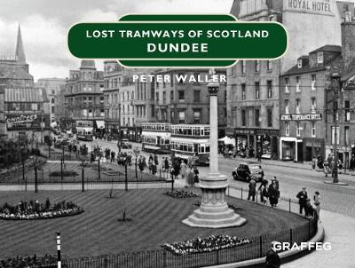 Lost Tramways of Scotland: Dundee - Lost Tramways of Scotland 2 (Hardback)