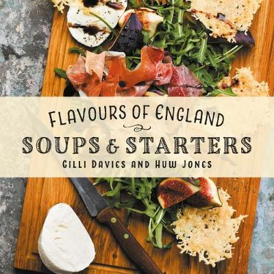 Flavours of England: Soups and Starters - Flavours of England 3 (Hardback)