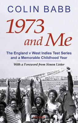 1973 And Me: The England v West Indies Test Series and a Memorable Childhood Year (Paperback)