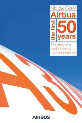 Airbus: The first 50 years (Hardback)