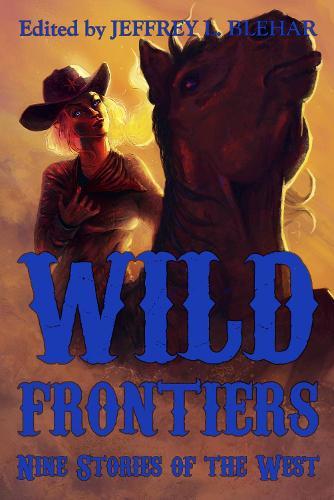 Wild Frontiers: Nine Stories of the West (Paperback)