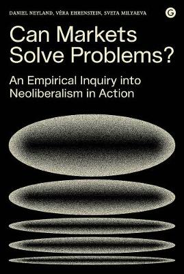 Can Markets Solve Problems?: An Empirical Inquiry into Neoliberalism in Action - Goldsmiths Press / PERC Papers (Hardback)