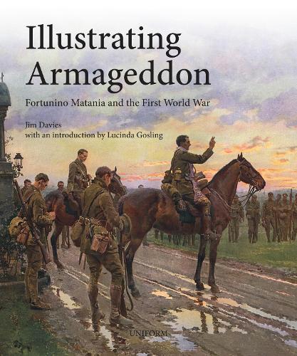 Illustrating Armageddon: Fortunino Matania and the First World War (Hardback)