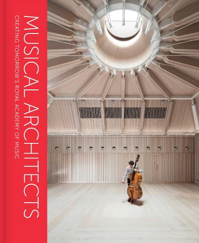 Musical Architects: Creating Tomorrow's Royal Academy of Music (Hardback)