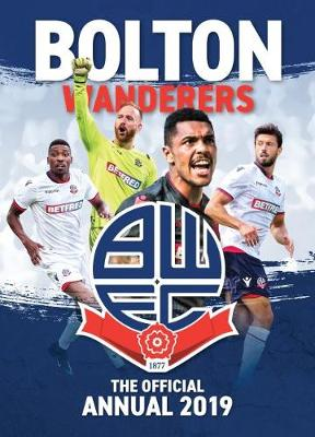 The Official Bolton Wanderers FC Annual 2019 (Hardback)