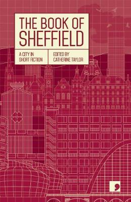 The Book of Sheffield: A City in Short Fiction - Reading the City (Paperback)