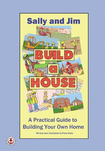 Sally and Jim Build a House: A Practical Guide to Building Your Home (Paperback)