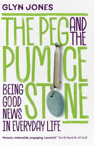The Peg and the Pumice Stone: Being Good News in Everyday Life (Paperback)