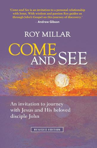 Come and See: An invitation to journey with Jesus and his beloved disciple John (Paperback)