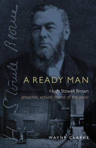 A Ready Man: Hugh Stowell Brown: Preacher, Activist, Friend of the Poor (Paperback)