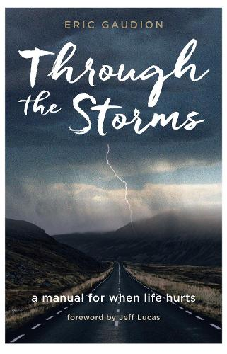 Through the Storms: A manual for when life hurts (Paperback)