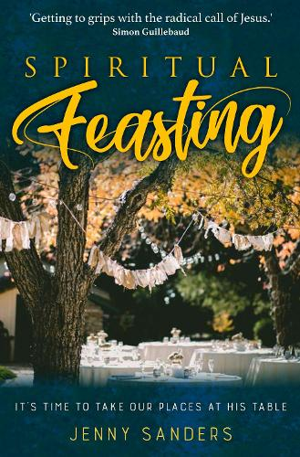 Spiritual Feasting: It's time to take our places at His table (Paperback)