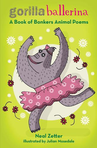 Gorilla Ballerina: A Book of Bonkers Animal Poems (Paperback)