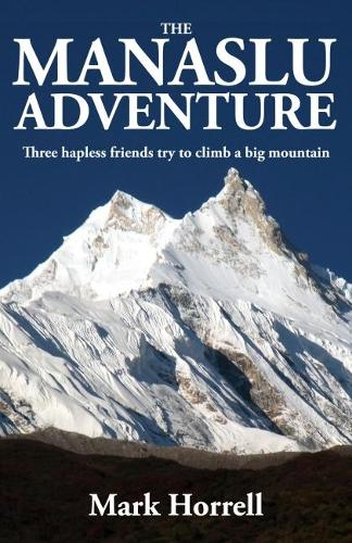 The Manaslu Adventure: Three hapless friends try to climb a big mountain - Footsteps on the Mountain Travel Diaries (Paperback)
