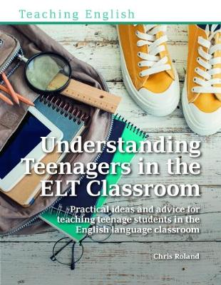 Understanding Teenagers in the ELT Classroom: Practical ideas and advice for teaching teenage students in the English language classroom (Paperback)