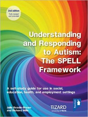 Understanding and Responding to Autism, The SPELL Framework Self-study Guide (2nd edition): A self-study guide for use in social, education, health and employment settings (Paperback)