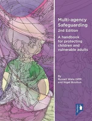 Multi-agency Safeguarding 2nd Edition: A handbook for protecting children and vulnerable adults (Paperback)