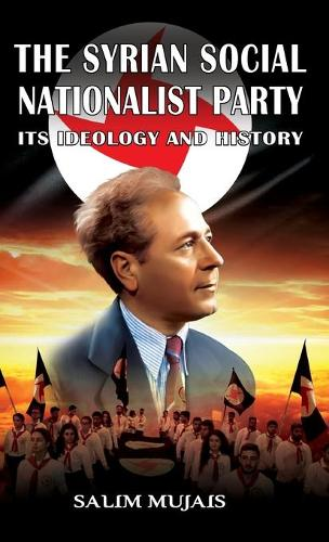 The Syrian Social Nationalist Party: Its Ideology and History (Hardback)