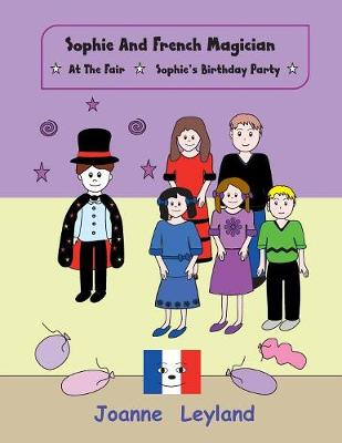 Sophie and the French Magician: At the Fair / Sophie's Birthday Party - Two Stories in English Teaching French to Young Children (Paperback)