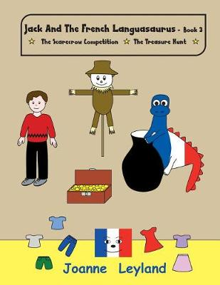 Jack And The French Languasaurus - Book 3: Two lovely stories in English teaching French to young children: The Scarecrow Competition / The Treasure Hunt - Young Cool Kids Learn French (Paperback)