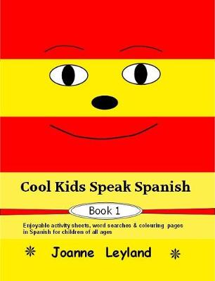Cool Kids Speak Spanish - Book 1 by Joanne Leyland | Waterstones