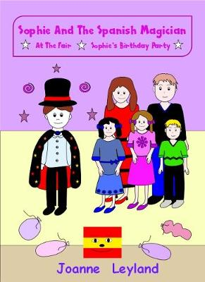 Sophie And The Spanish Magician: At The Fair / Sophie's Birthday Party: Two lovely stories in English teaching Spanish to 3-7 year olds - Young Cool Kids Learn Spanish (Paperback)