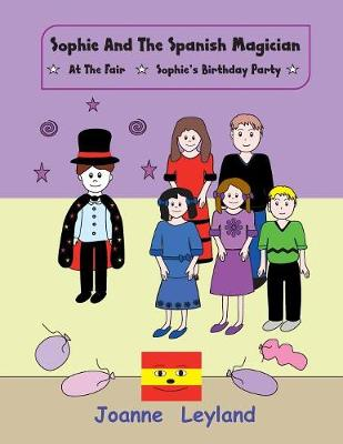Sophie and the Spanish Magician: At the Fair / Sophie's Birthday Party - Two Stories in English Teaching Spanish to Young Children (Paperback)