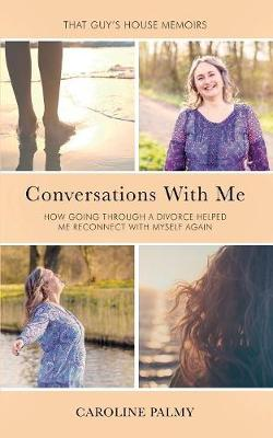Conversations with Me: How Going Through a Divorce Has Helped Me Reconnect with Myself Again (Paperback)
