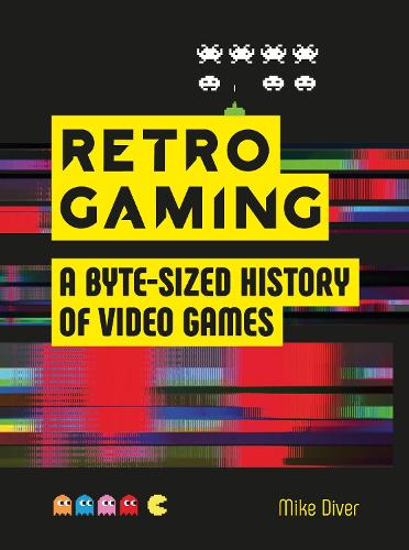 Retro Gaming: A Byte-sized History of Video Games - From Atari to Zelda (Hardback)