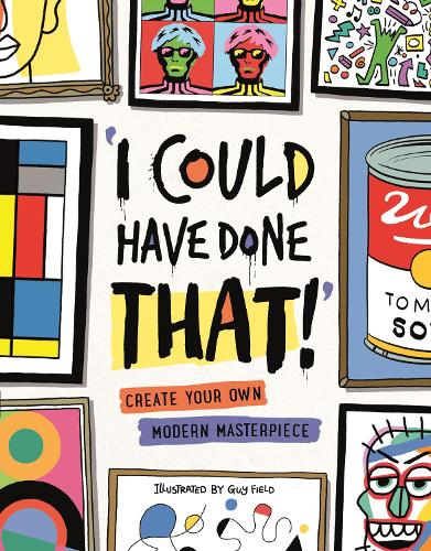 I Could Have Done That: Create Your Own Modern Masterpiece (Paperback)