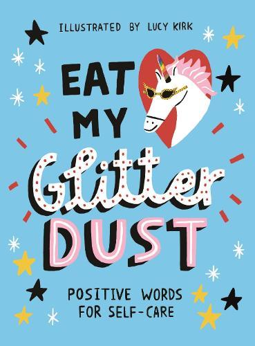 Eat My Glitter Dust: Positive Words for Self-care (Hardback)