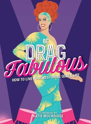 Be Drag Fabulous: How to Live Your Best Drag Queen Life (Hardback)