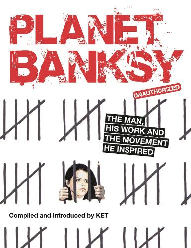 Planet Banksy: The man, his work and the movement he inspired (Paperback)