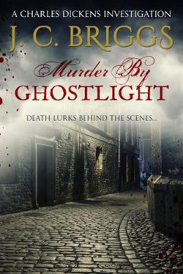 Murder By Ghostlight: Death lurks behind the scenes... - Charles Dickens Investigations 3 (Paperback)